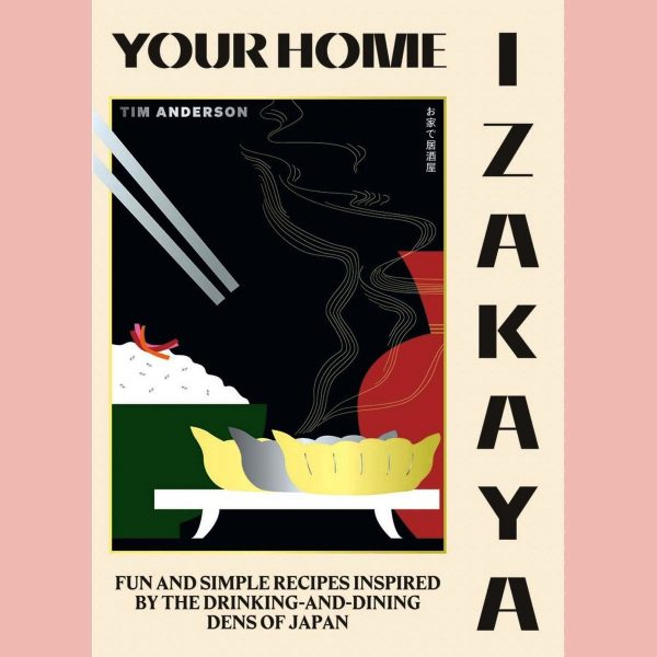 Your Home Izakaya: Fun and Simple Recipes Inspired by the Drinking-and-Dining Dens of Japan by Tim Anderson